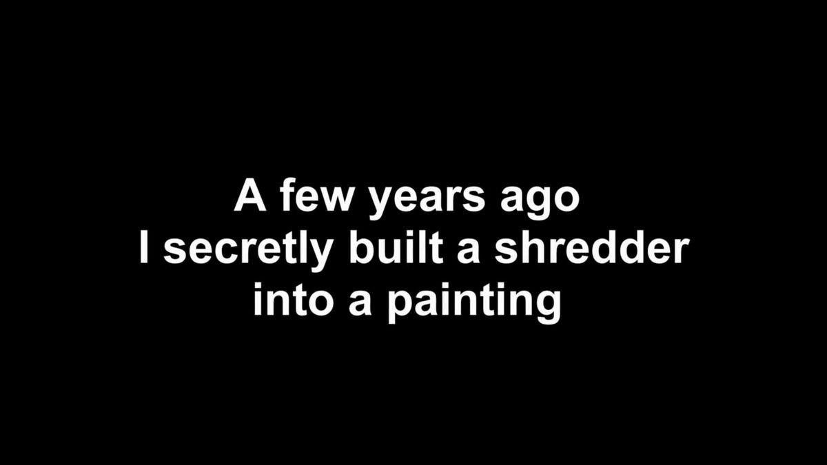 「数年前、私は秘密裏に絵画のケースにシュレッダーを取り付けました。これはそのままオークションに出品されました\u2026\u2026」
